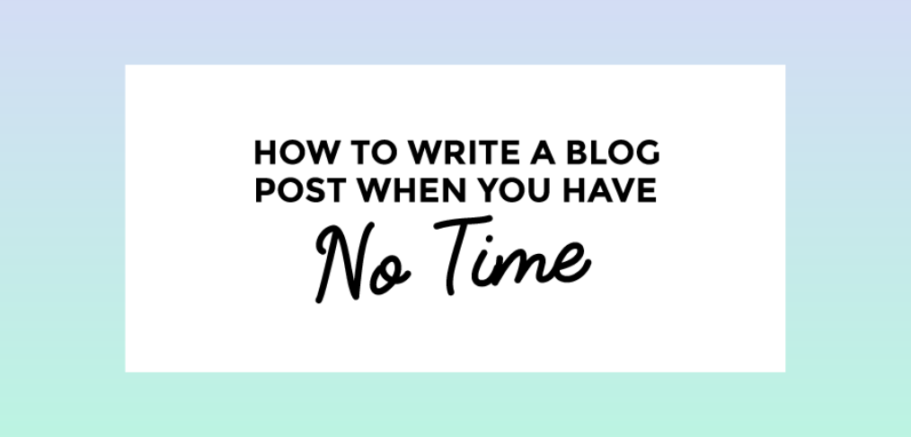 How to write a blog post when you have NO time