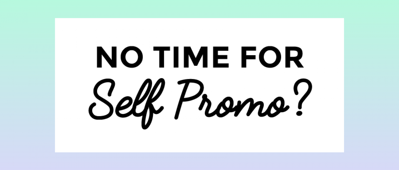 7 Time Saving Self Promo Tips