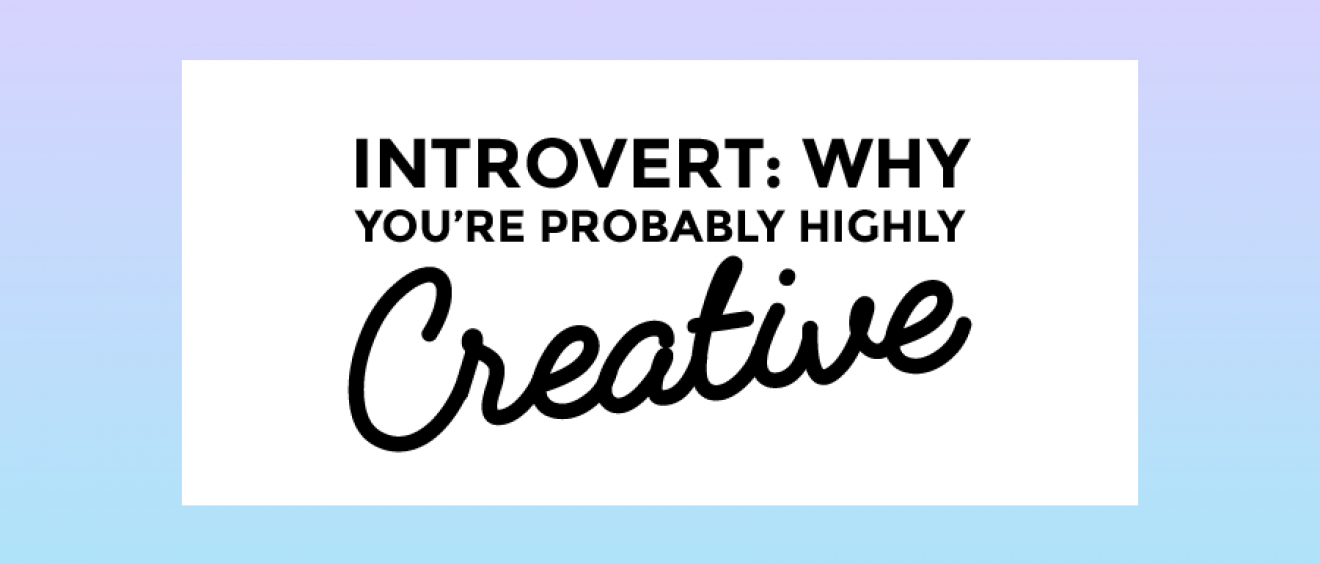 Find out why as an introvert, you're probably highly creative >>