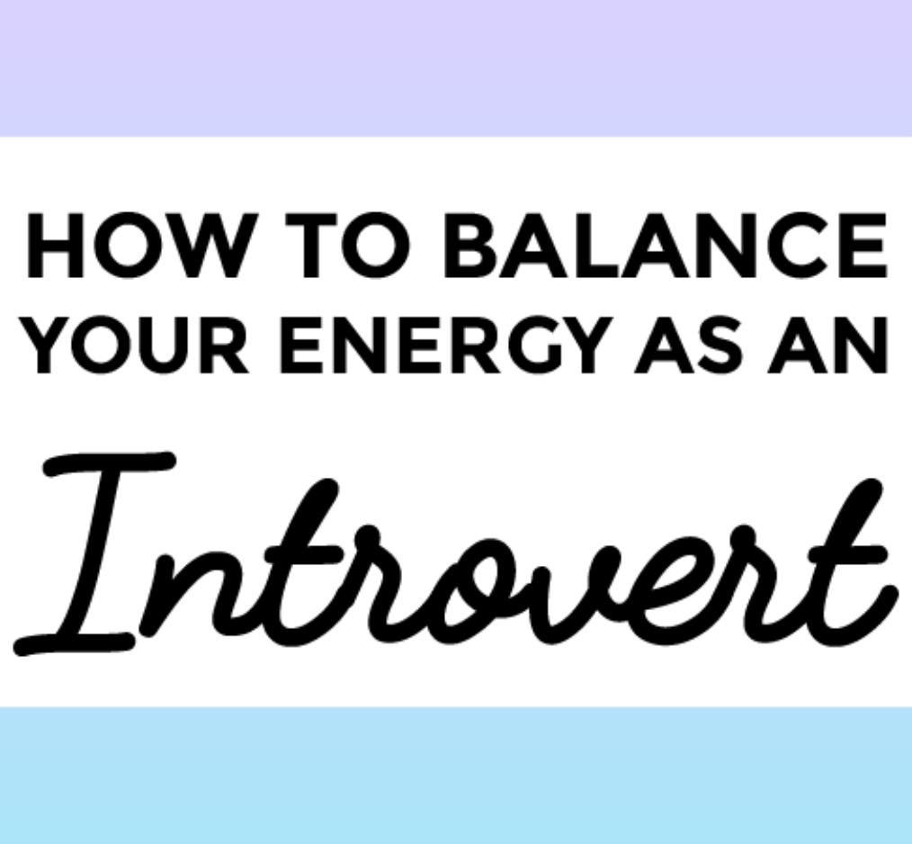 How to balance your energy as an introvert >>