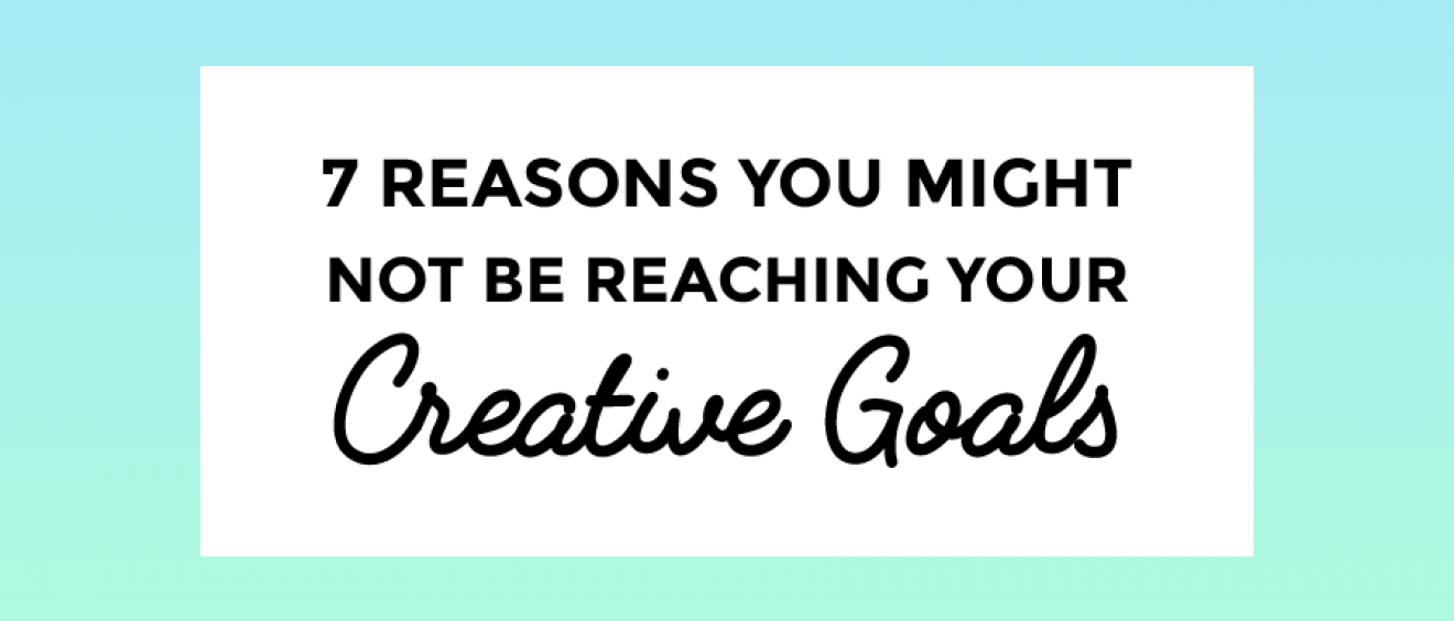 Why don't we reach our goals? Here are 7 tips for creatives