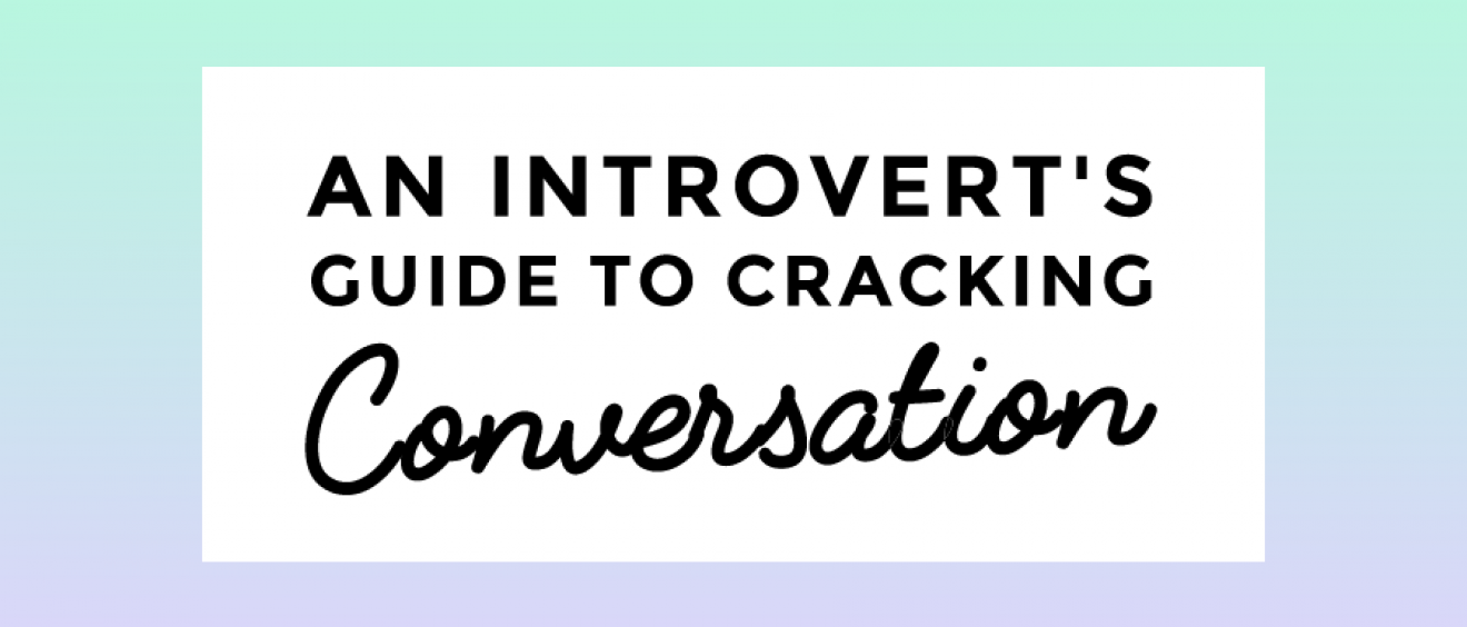 An introvert's guide to cracking conversation >>