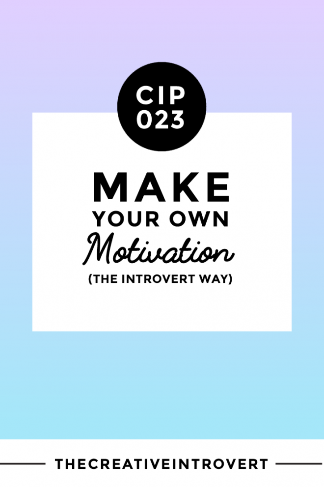 How to Make Motivation (The Introvert Way)