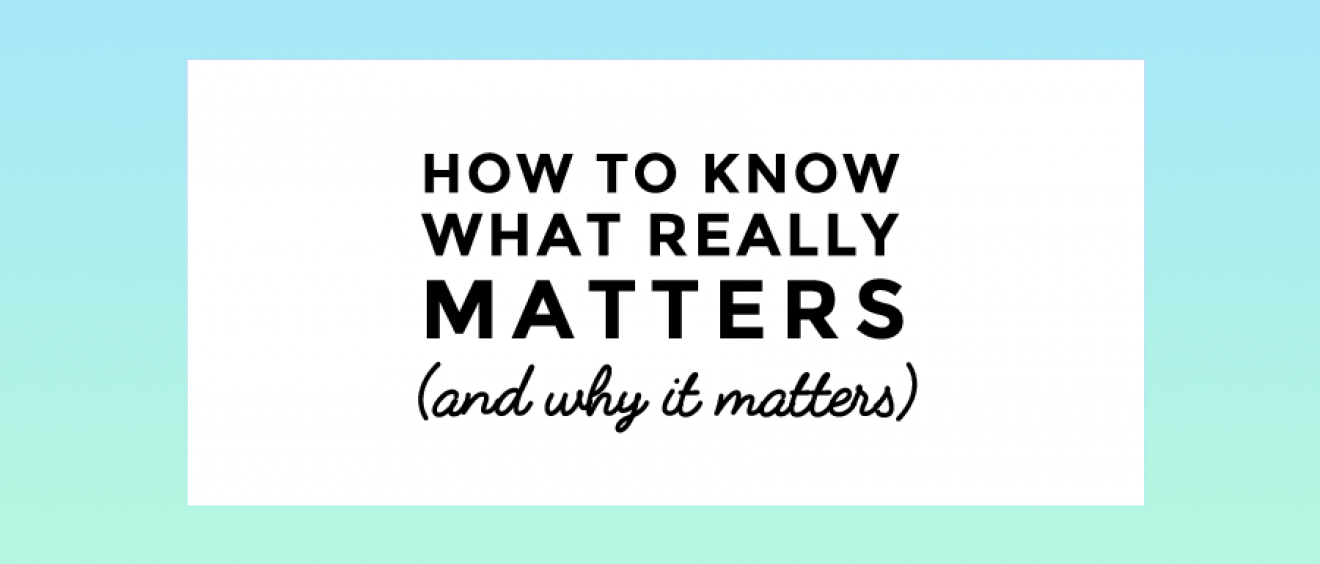 How to know what matters most and why it matters