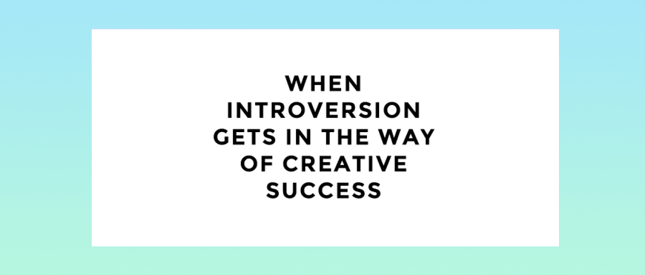 What To Do When Introversion Gets In The Way of Creative Success