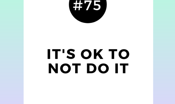 It's ok not to do it