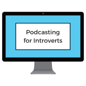 Podcasting for introverts
