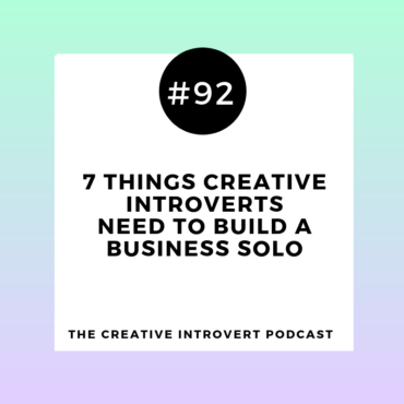 7 Things Creative Introverts need to build a business solo