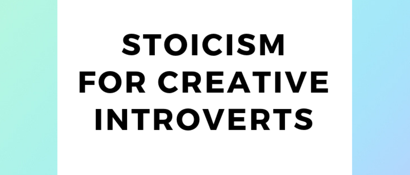 Stoicism for Creative Introverts
